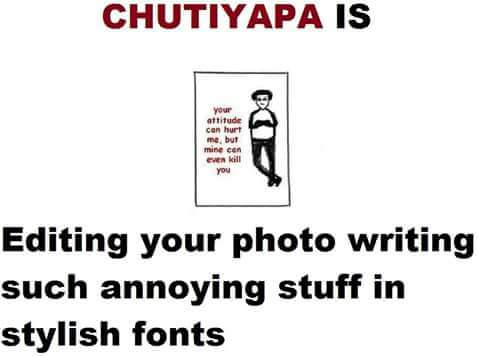 Chutiyapa is having such photos as your whatsapp or facebook dp
