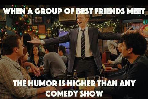 The humour level is highest when a group of best friends meet