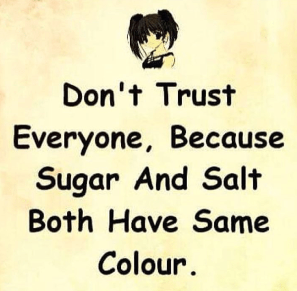 Dont trust everyone, things are same from outside