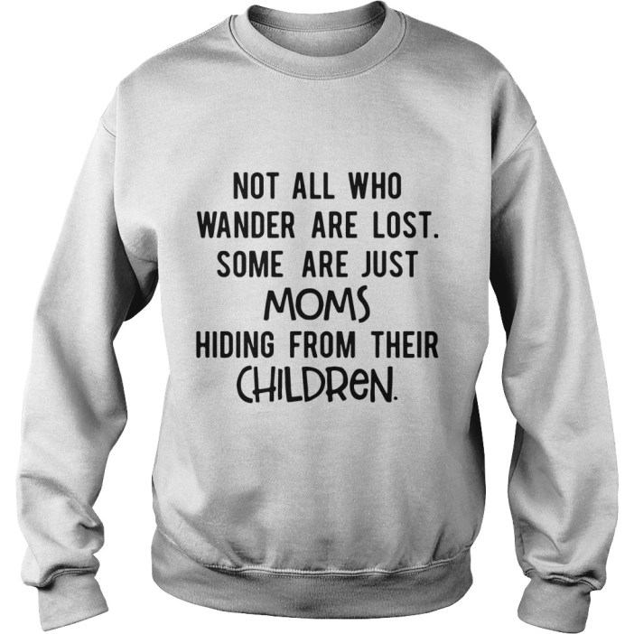 Some are just moms hiding from their children Sweatshirt