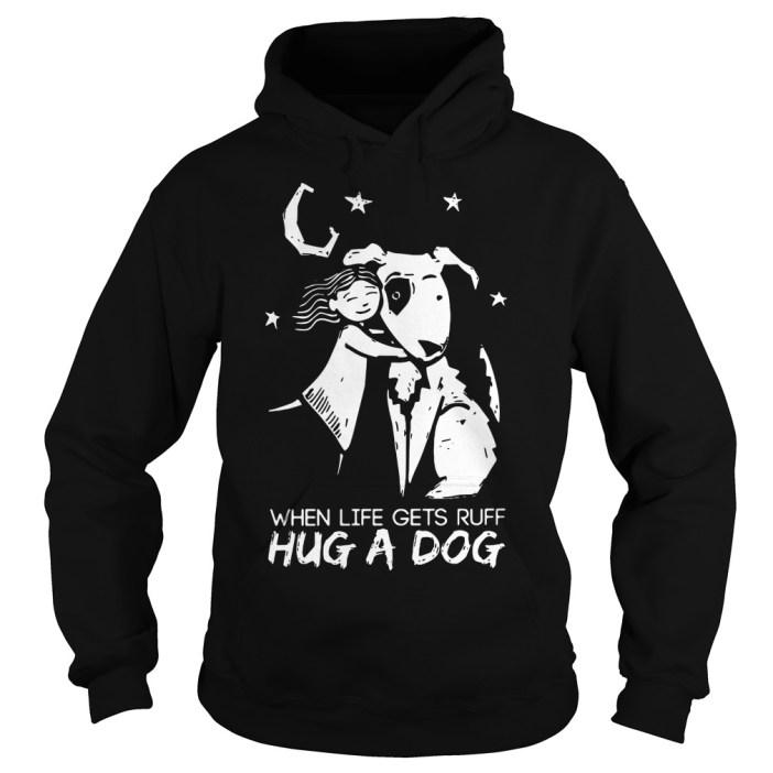 When life gets ruff hug a dog Hoodie