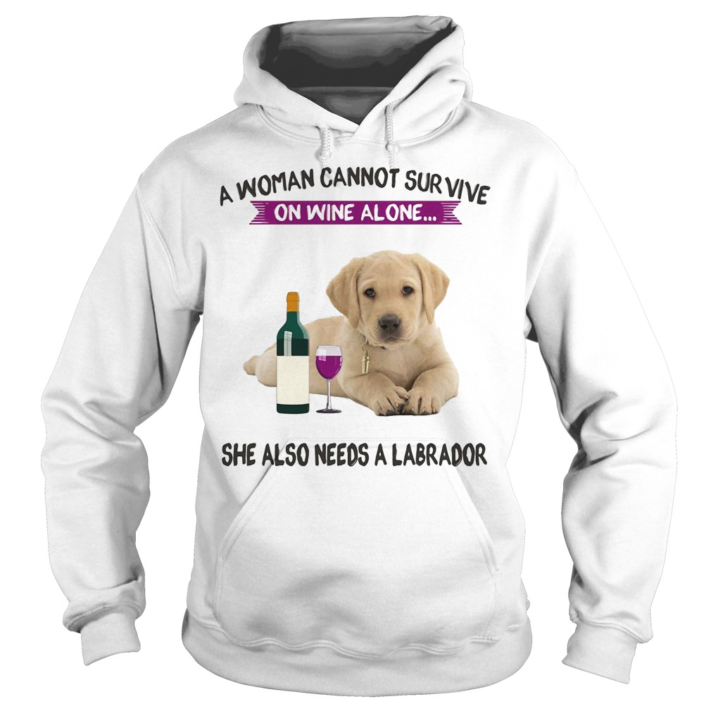 A woman cannot survive on wine alone she also needs a Labrador Hoodie