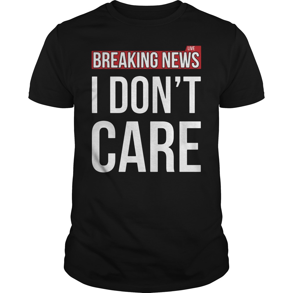 Breaking news I don't care Guys tee