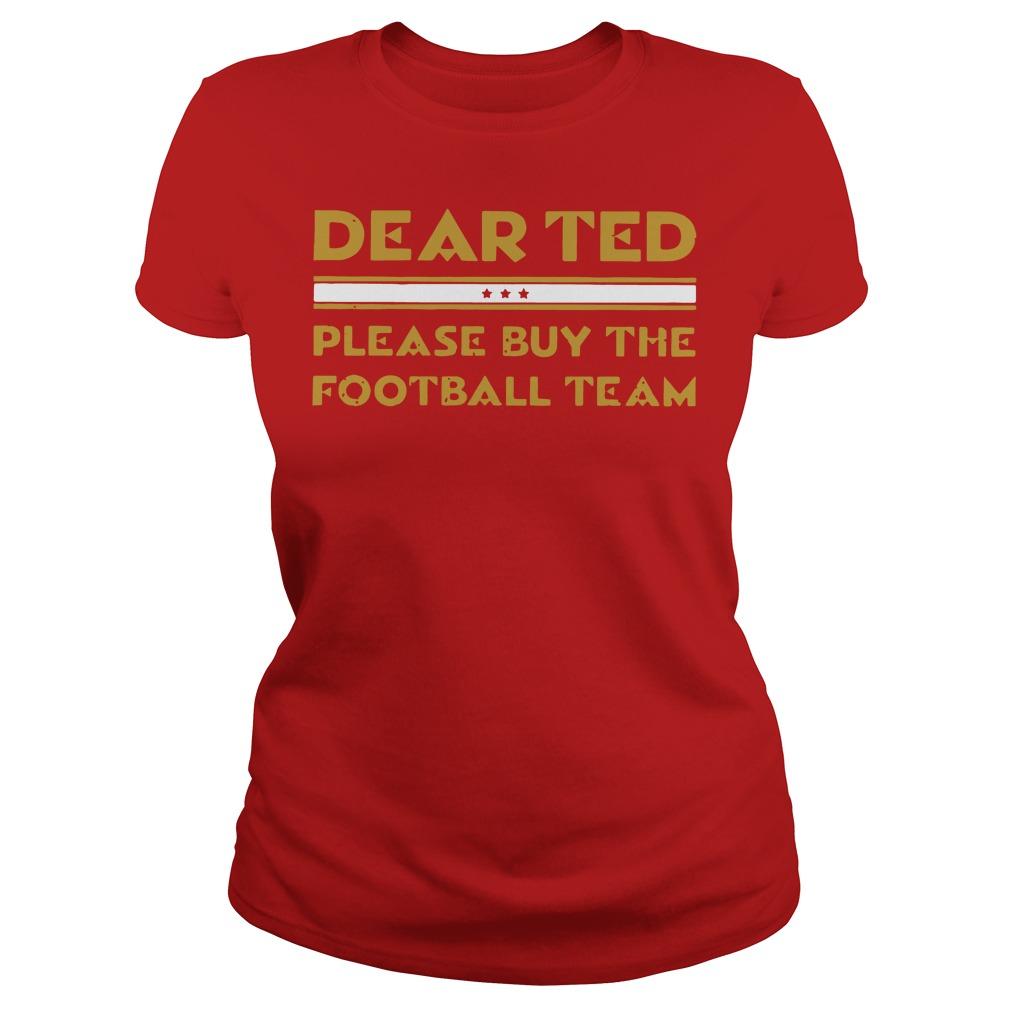 Dear Ted please Buy the Football team Ladies tee