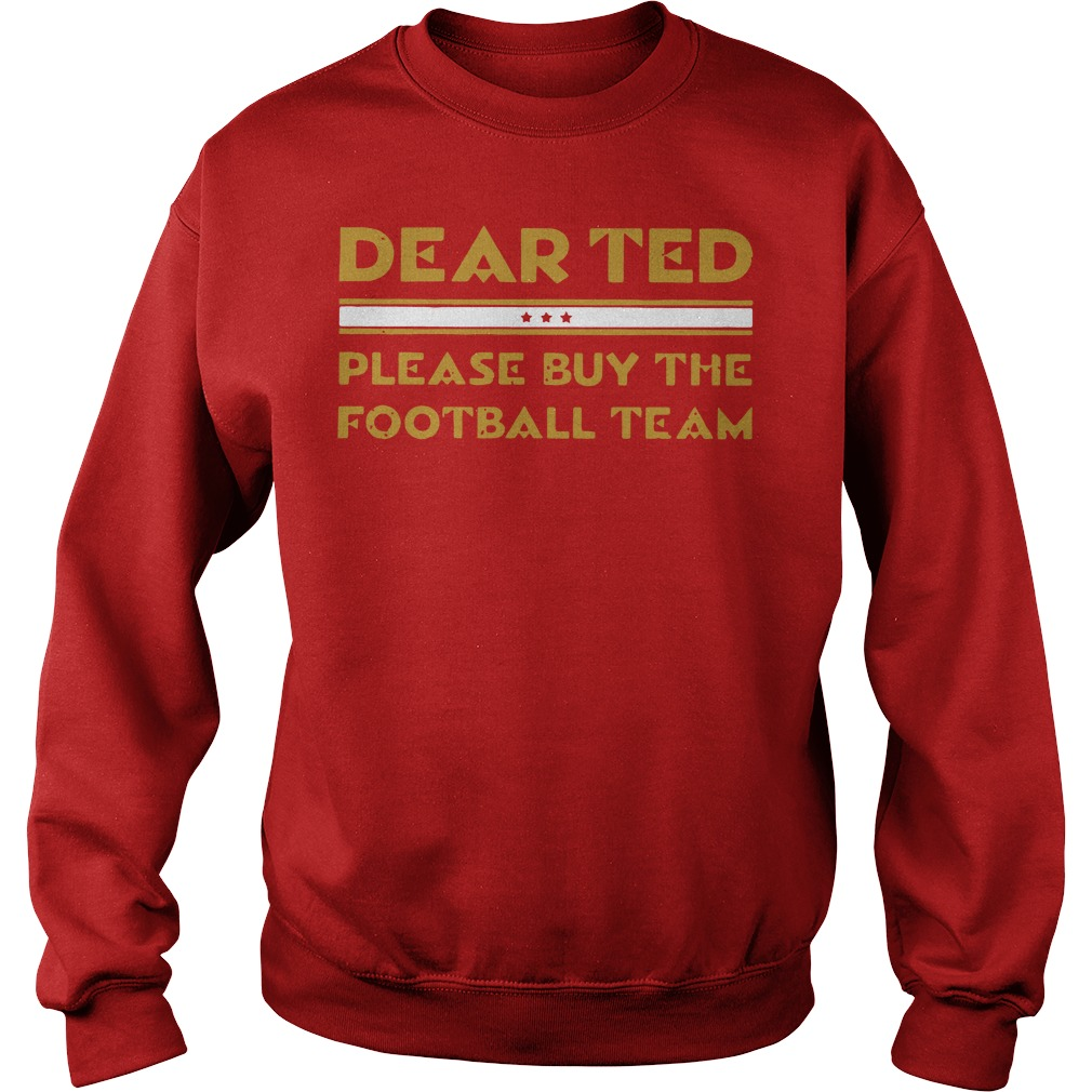 Dear Ted please Buy the Football team Sweater