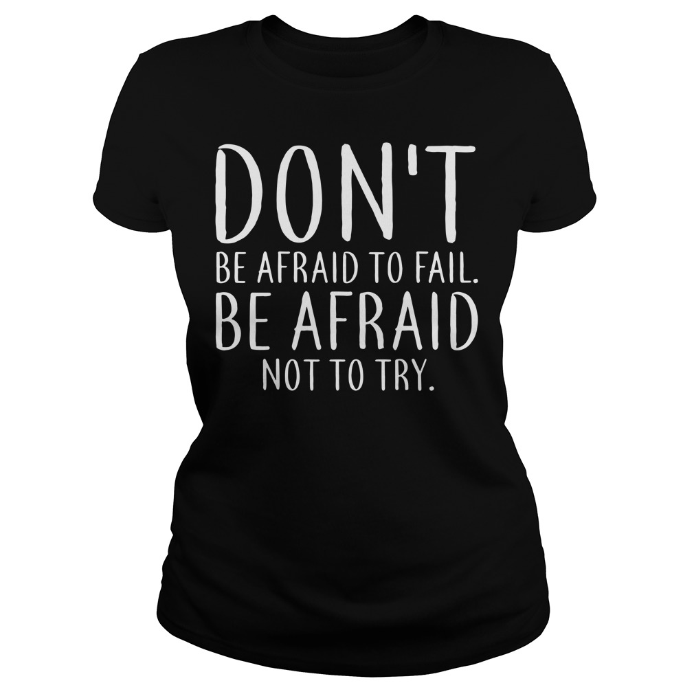Don't be afraid to fail Be afraid not to try Ladies tee