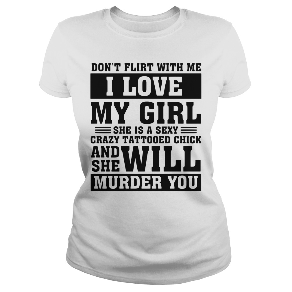Don't flirt with me I love my girl sexy crazy tattooed chick husband's Ladies tee
