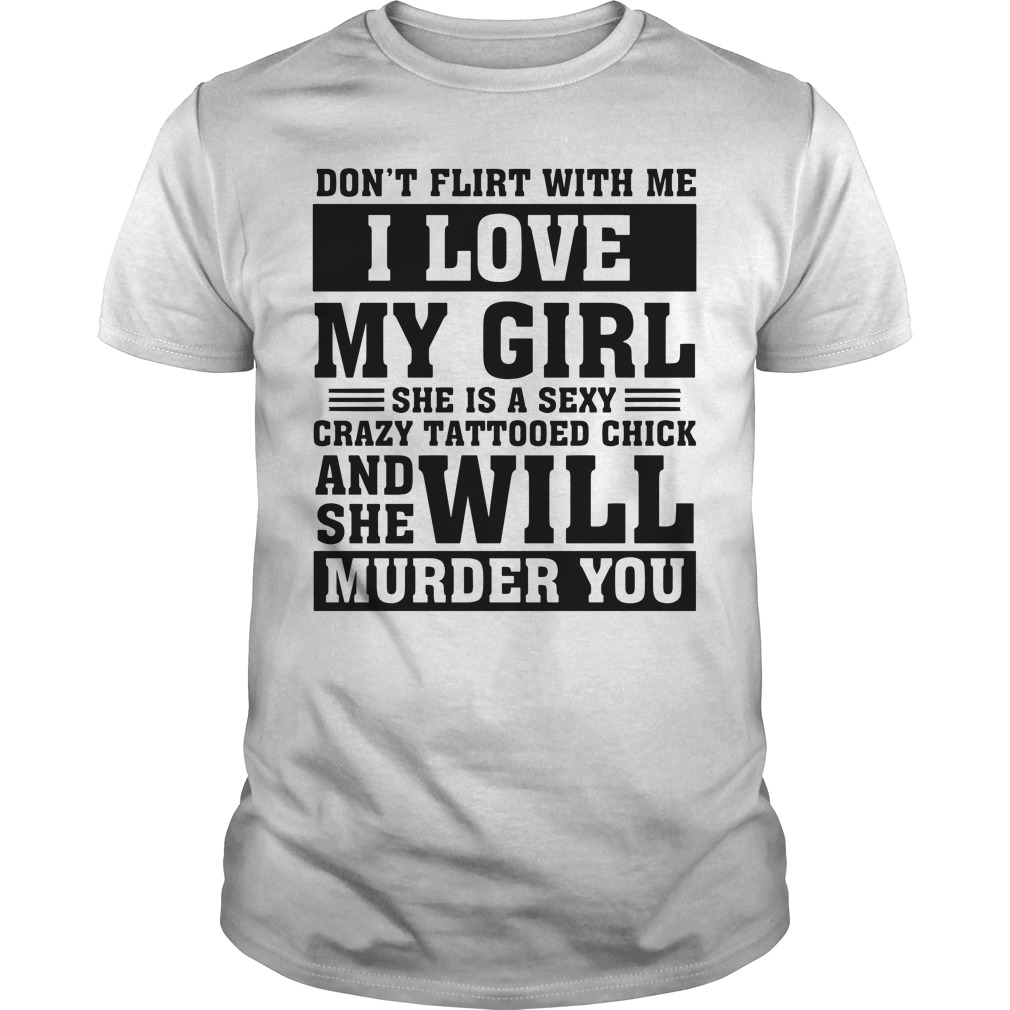 Don't flirt with me I love my girl sexy crazy tattooed chick husband's shirt