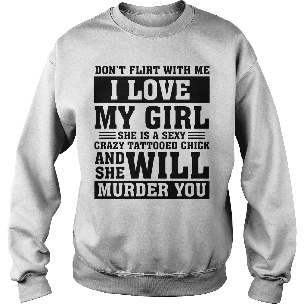 Don't flirt with me I love my girl sexy crazy tattooed chick husband's Sweater