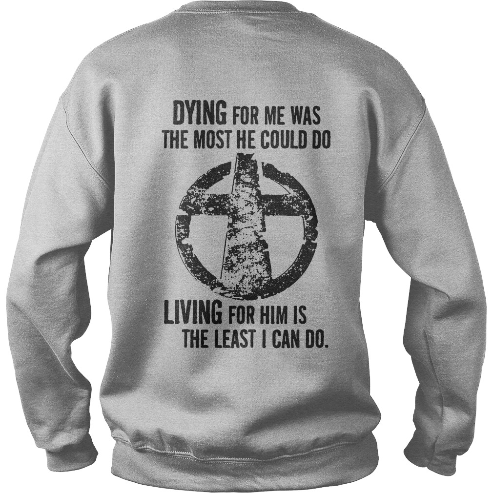 Dying for me was the most he could do Living for him is the least I can Sweater