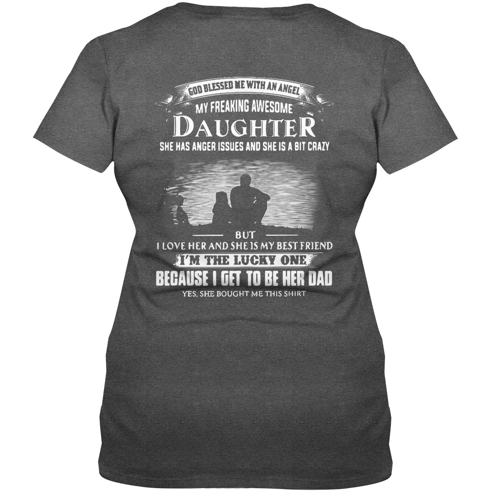 Freaking awesome daughter has anger issues a bit crazy but love dad's V-neck t-shirt