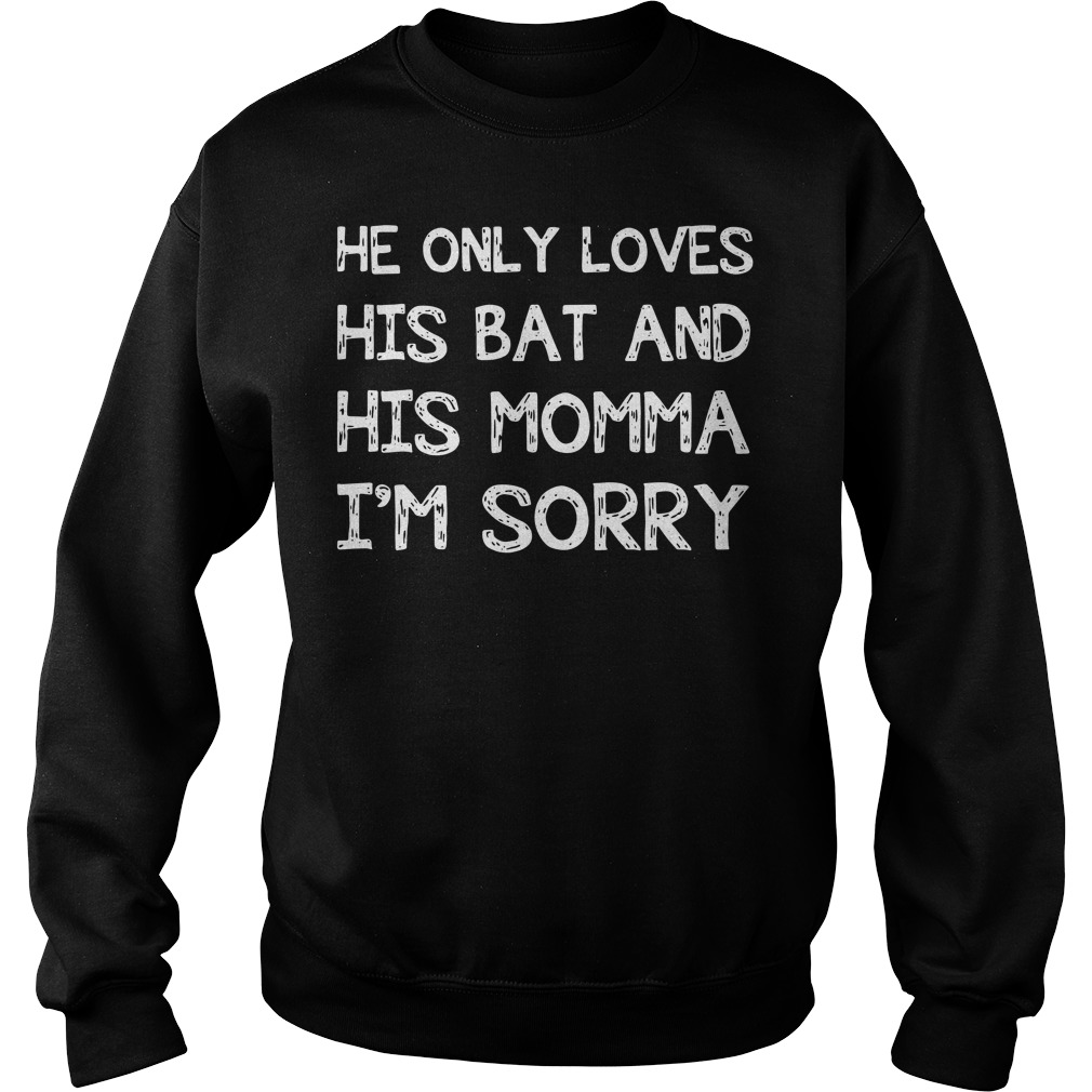 He only loves his bat and his momma I'm sorry baseball Sweater