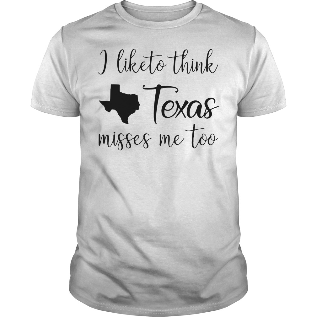 I like think Texas misses me too Guys tee