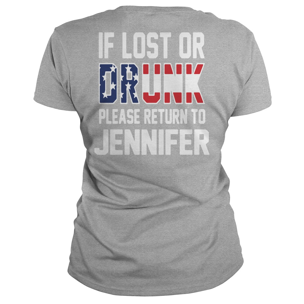 If lost or drunk please return to Jennifer 4th of July Independence Ladies tee
