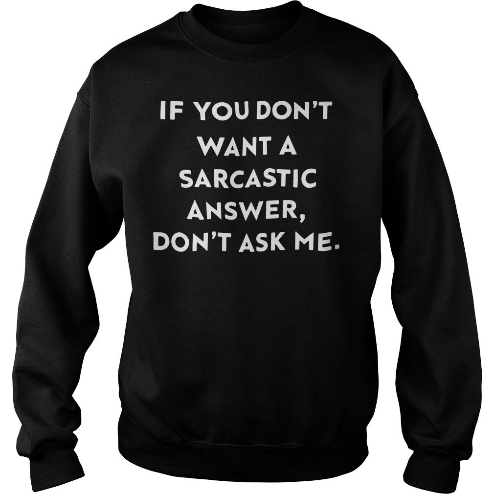 If you don't want a sarcastic answer don't ask me Sweater