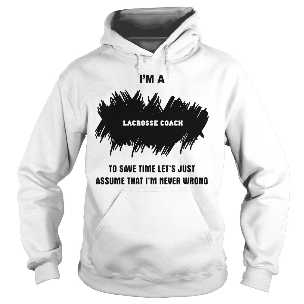 I'm A Lacrosse Coach Hoodie - Official 2018
