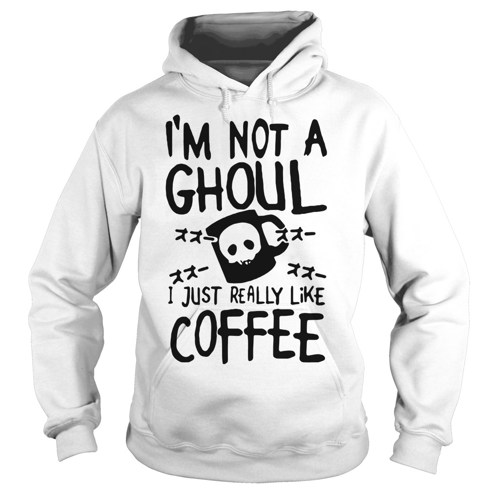 I'm not a ghoul I just really like coffee Tokyo ghoul Hoodie