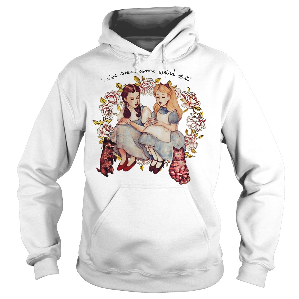 I've seen some weird shit Alice and Dorothy Hoodie