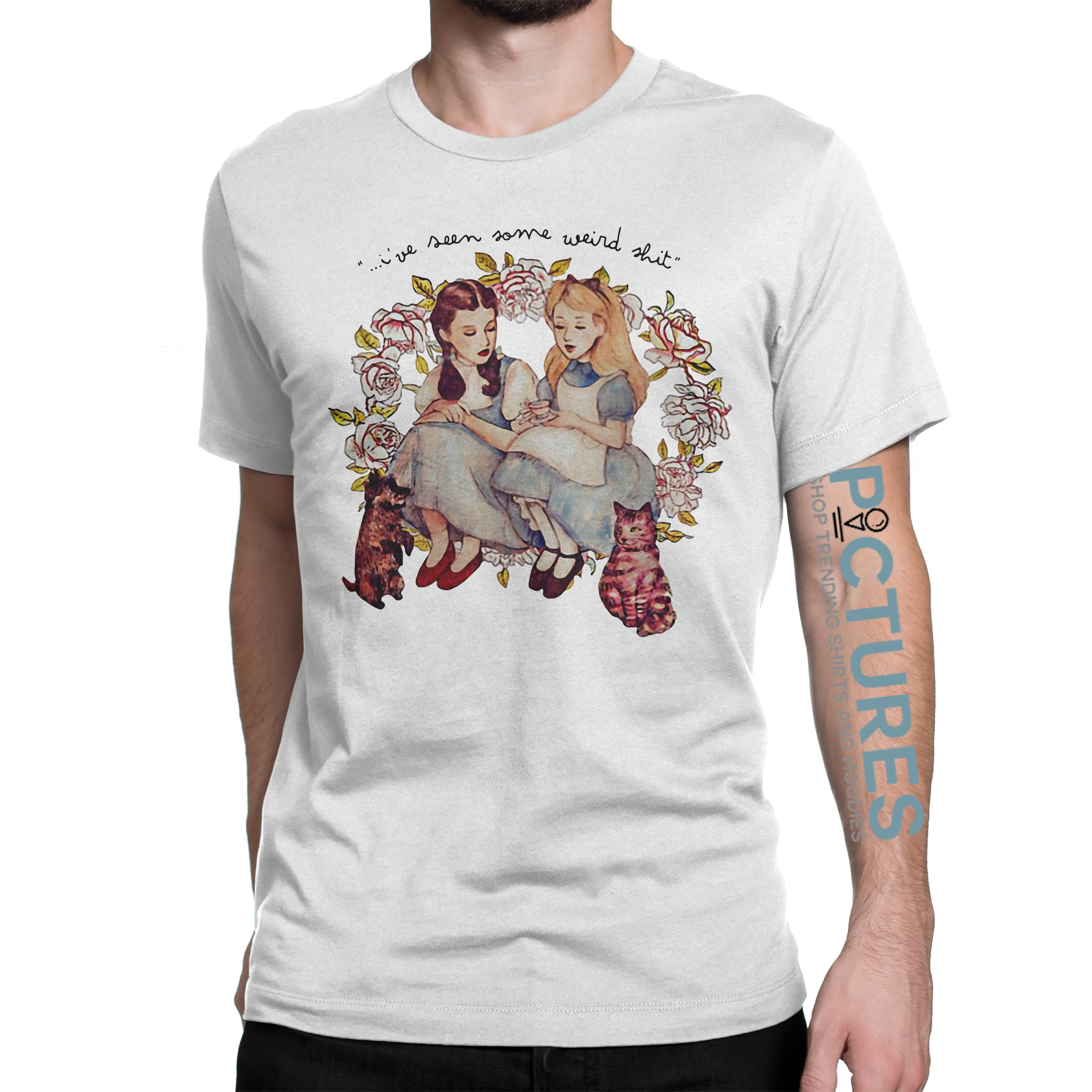 I've seen some weird shit Alice and Dorothy shirt