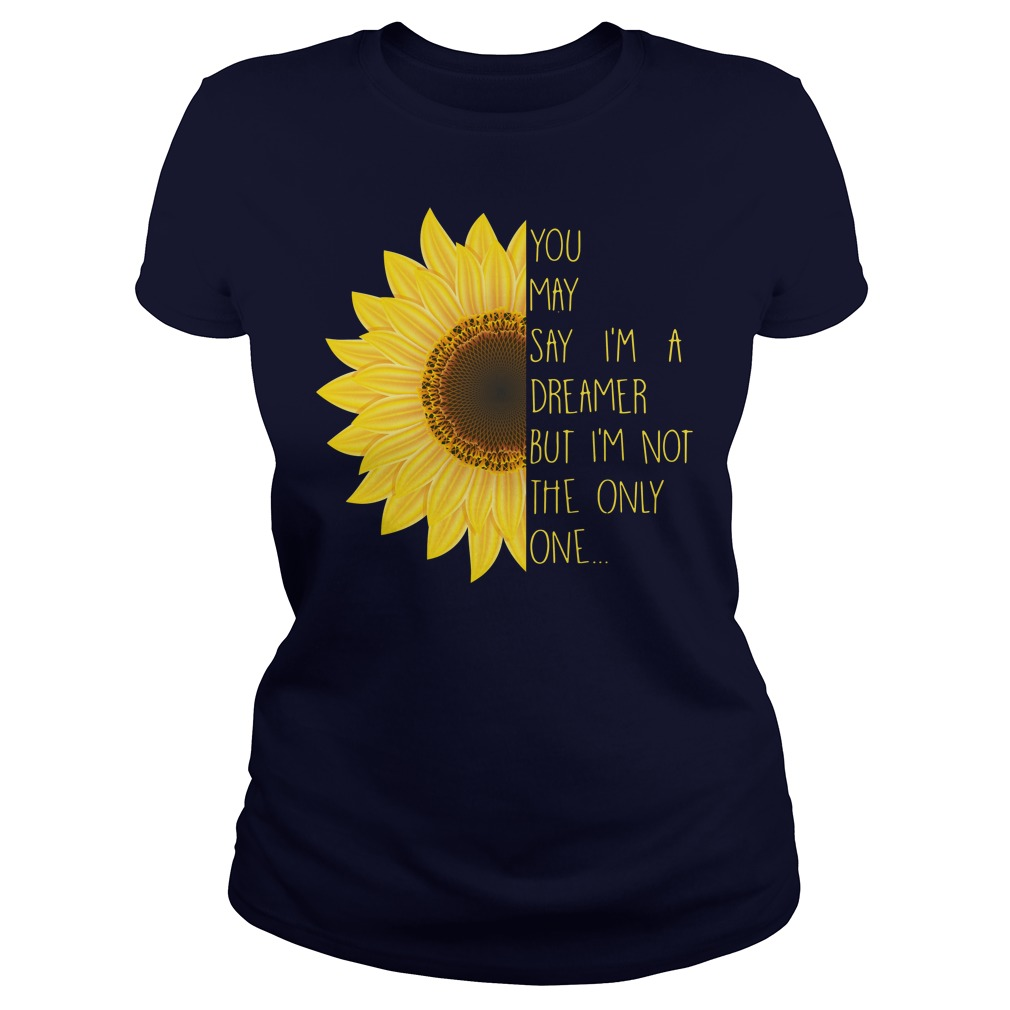 John Lenon You may say I'm a dreamer but I'm not the only one John Lenon Ladies tee