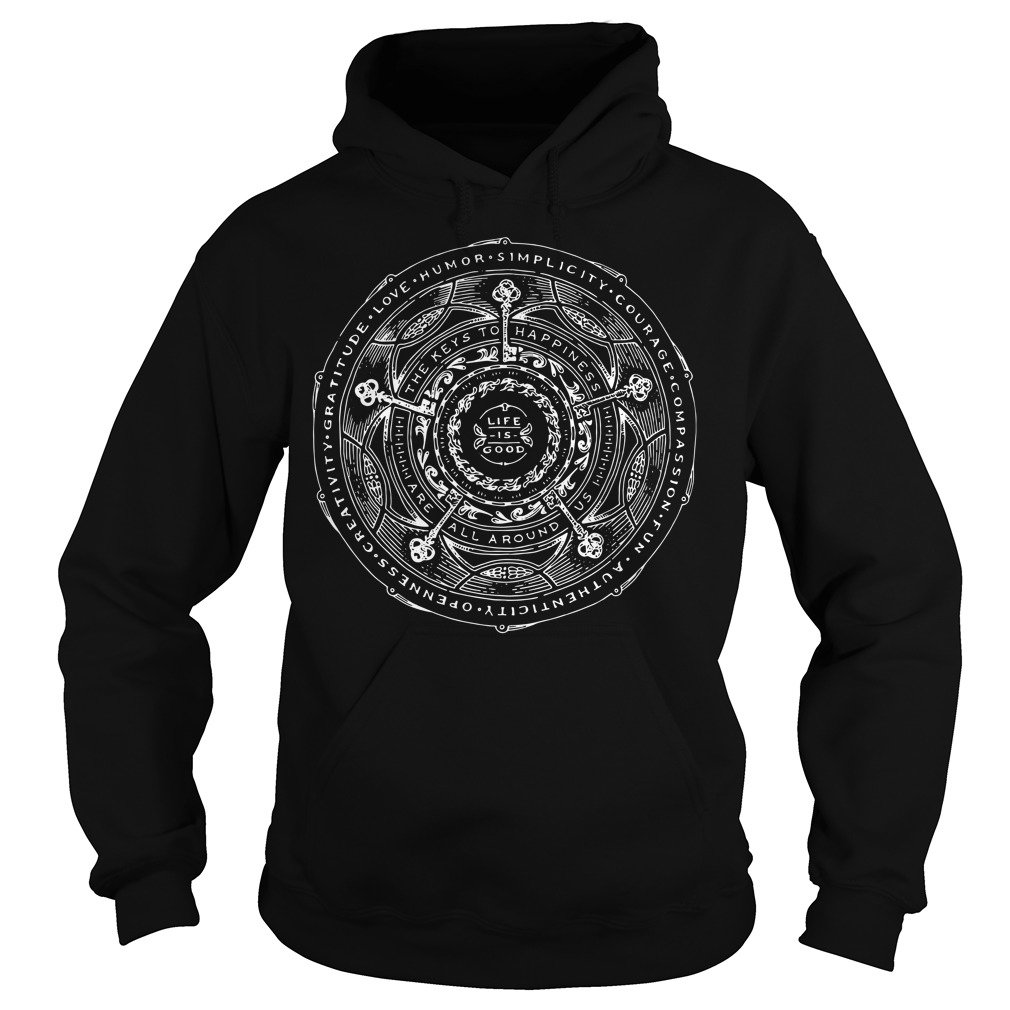 Life is good The key to happiness are all around us Hoodie