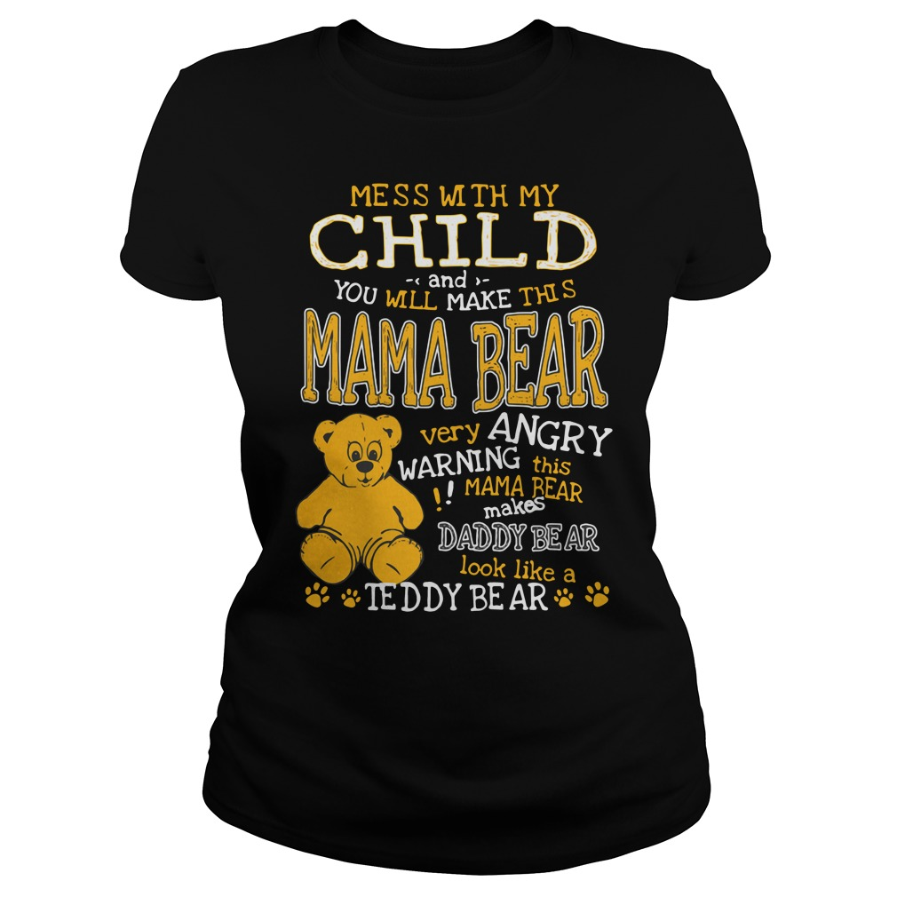 Mess with my child and you will make this mama bear very angry Ladies tee