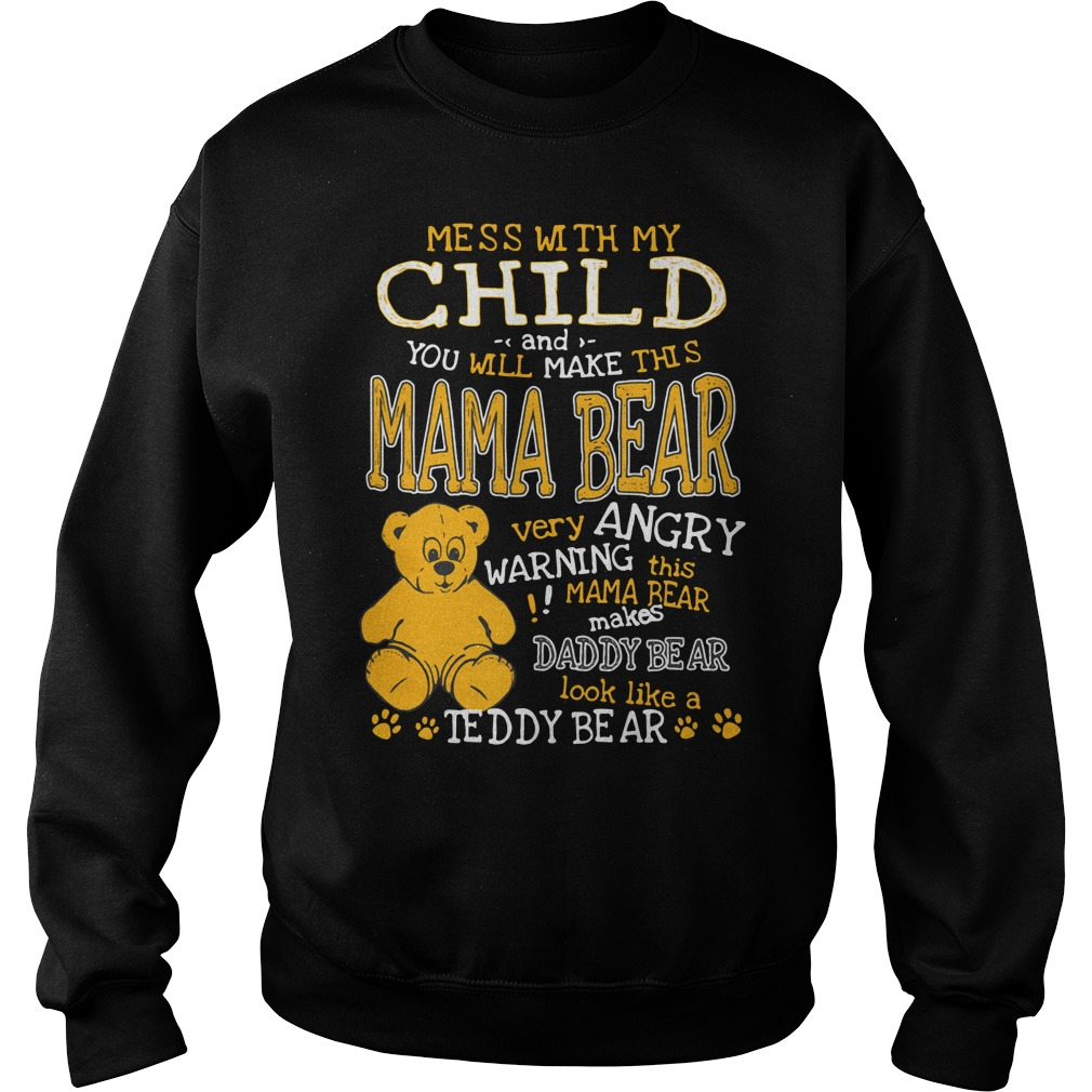 Mess with my child and you will make this mama bear very angry Sweater