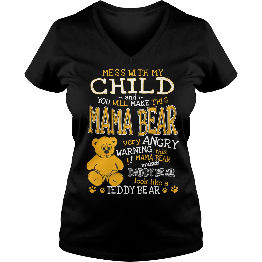 Mess with my child and you will make this mama bear very angry V-neck t-shirt
