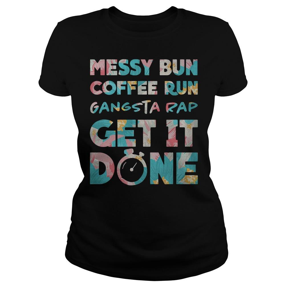 Messy Bun Coffee Run Gangsta Rap Get it Done Workout Ladies tee