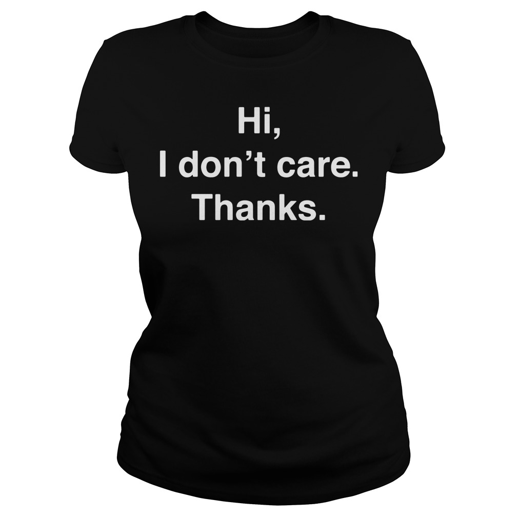Official Hi I don't care Ladies tee