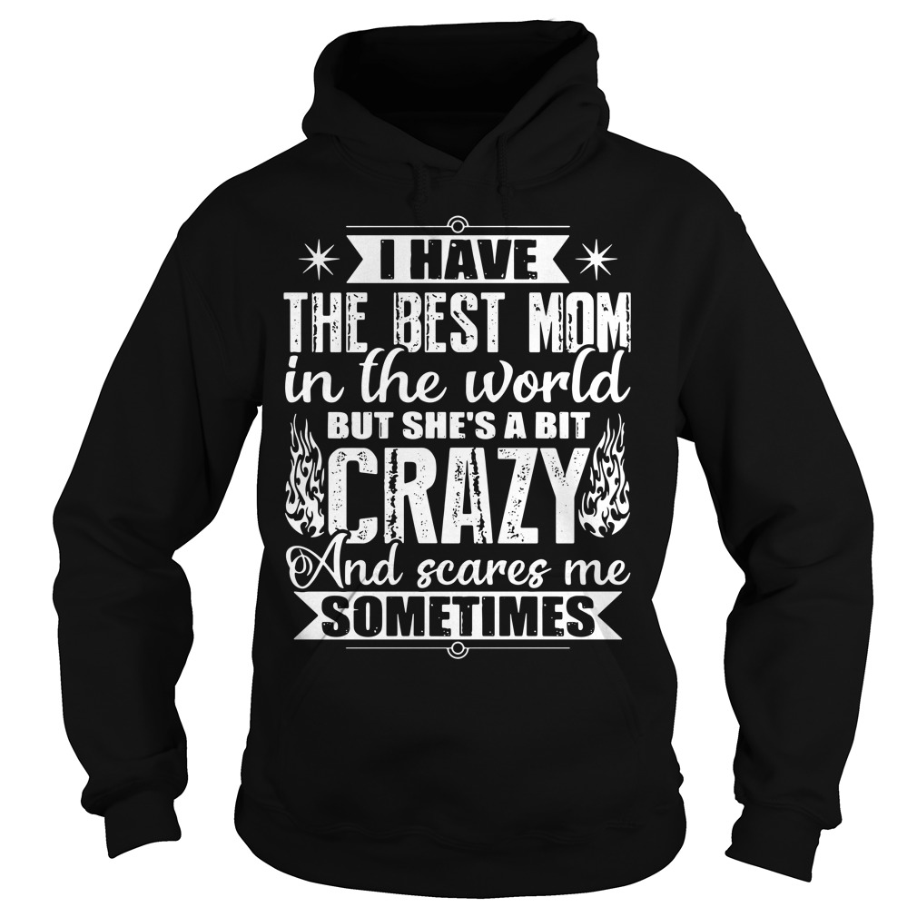 Official I have best mom in the world a bit crazy scares me sometimes Hoodie