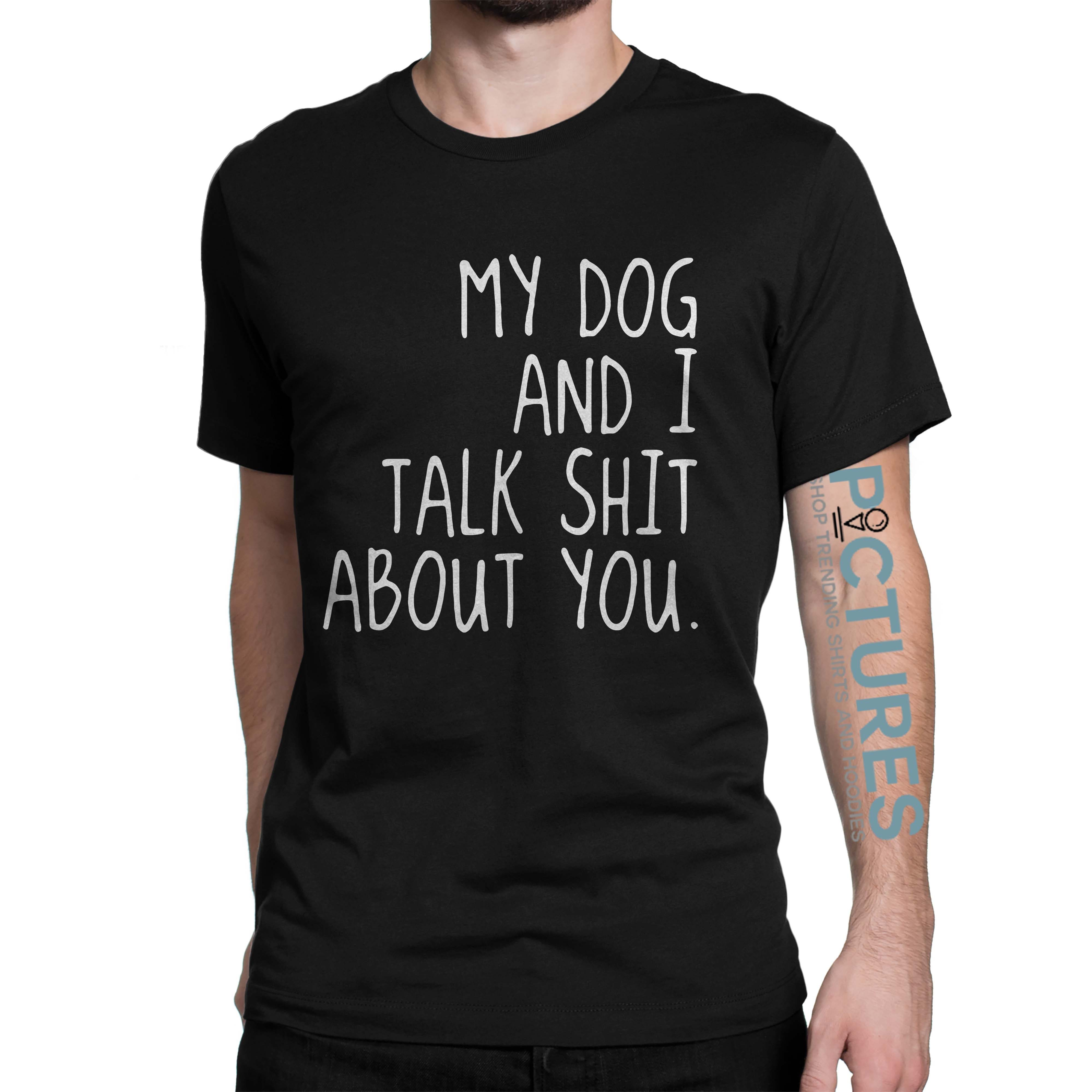 Official My dog and I talk shit about you women's shirt
