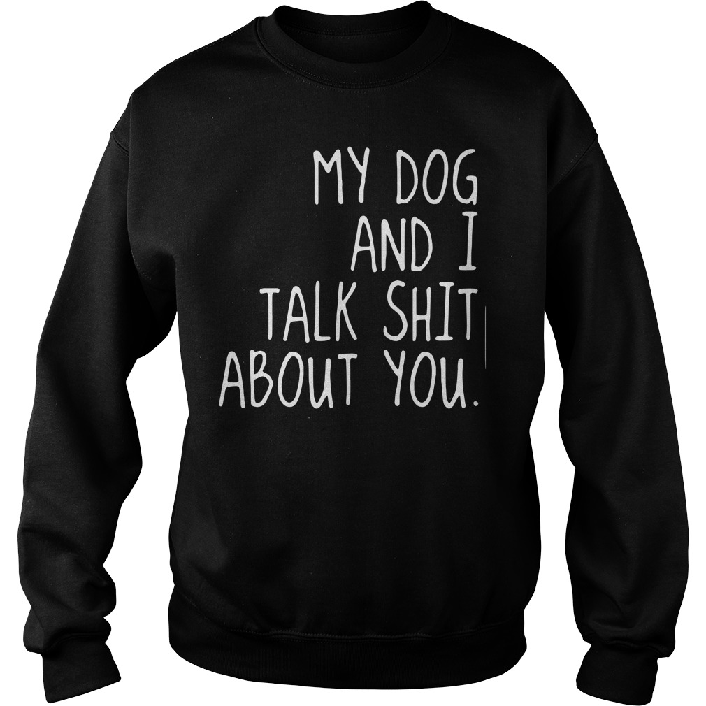 Official My dog and I talk shit about you women's Sweater