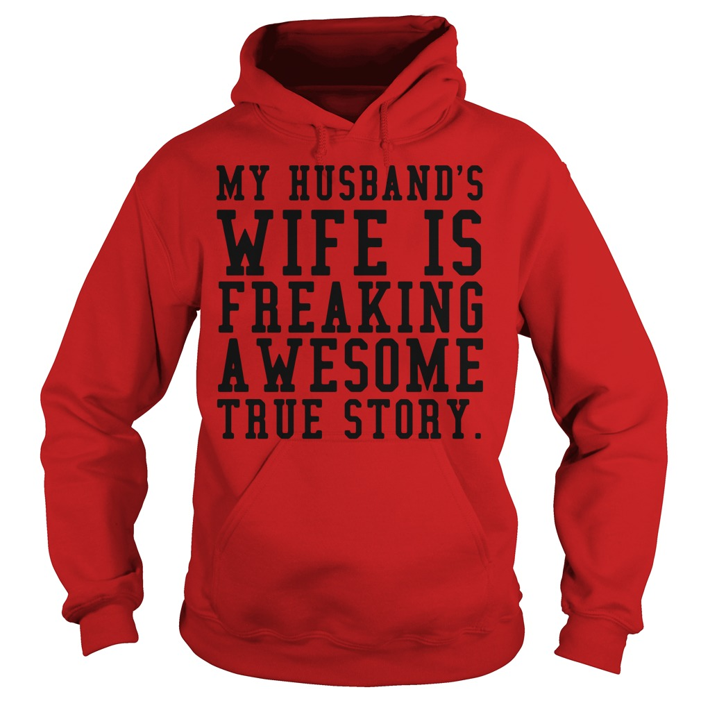 Official my husband's wife is freaking awesome true story Hoodie