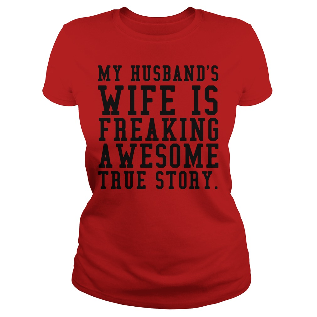 Official my husband's wife is freaking awesome true story Ladies tee