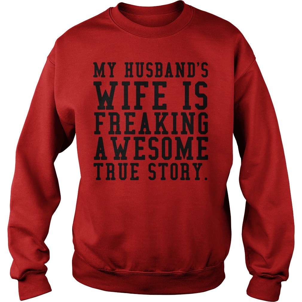 Official my husband's wife is freaking awesome true story Sweater