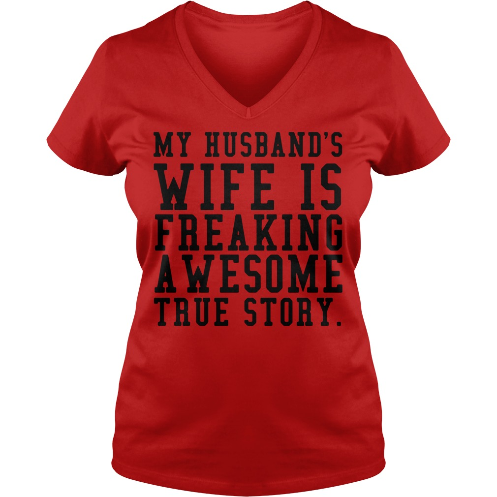 Official my husband's wife is freaking awesome true story V-neck t-shirt