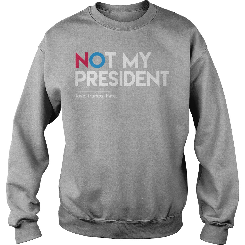 Official not my president love trumps hate Sweater