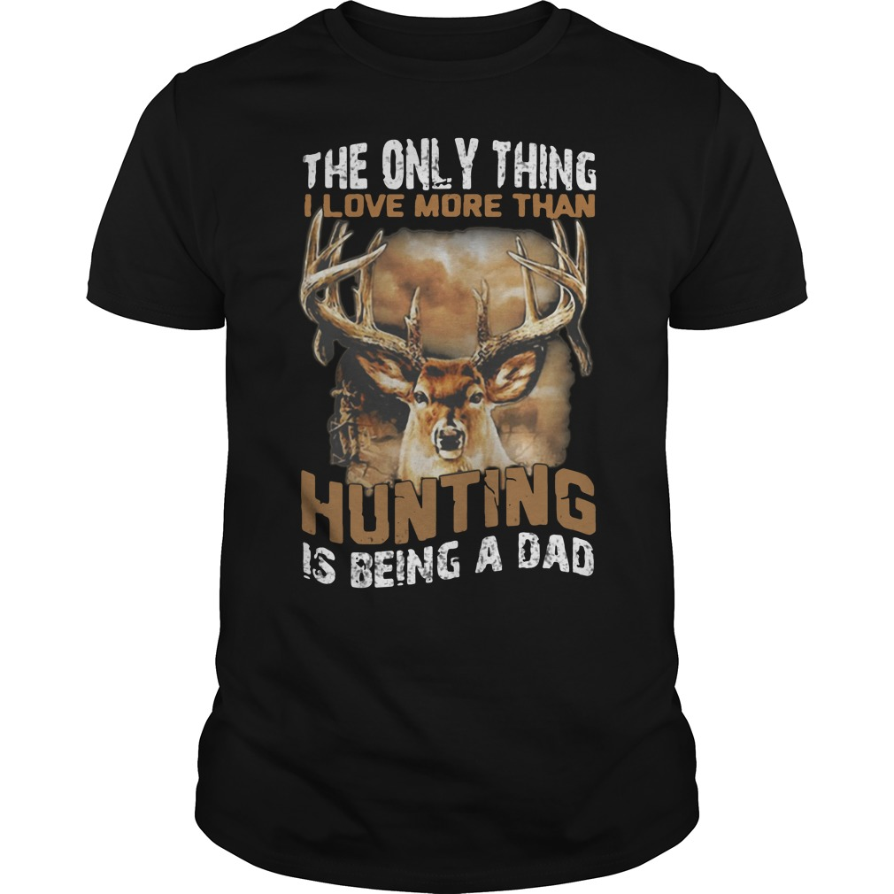 Official The only thing I love more than hunting is being a dad shirt