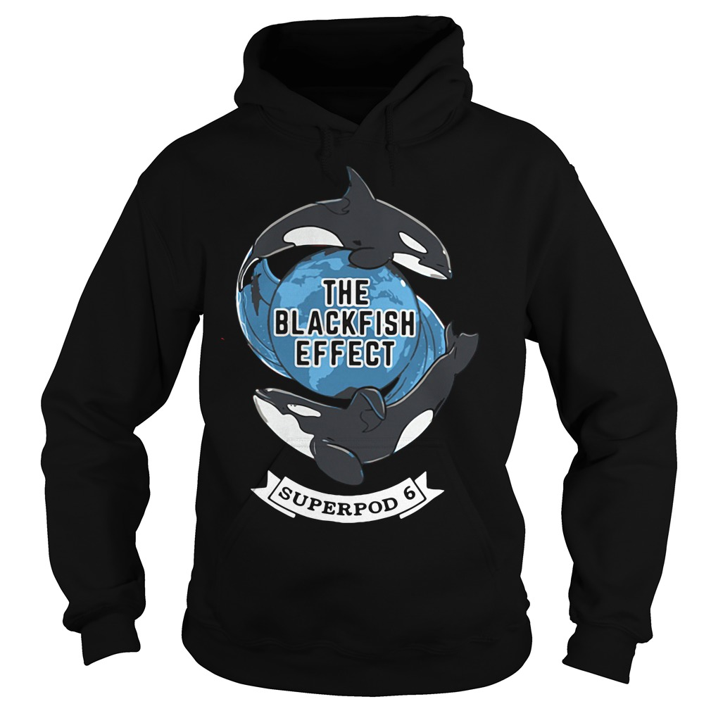 The Blackfish effect superpod 6 Hoodie