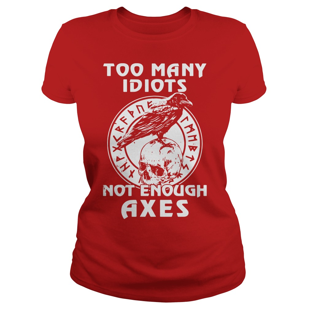 Too many Idiots not enough Axes Ladies tee