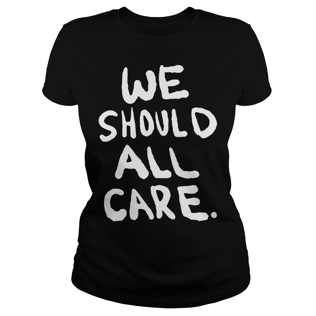 We should all care Ladies tee