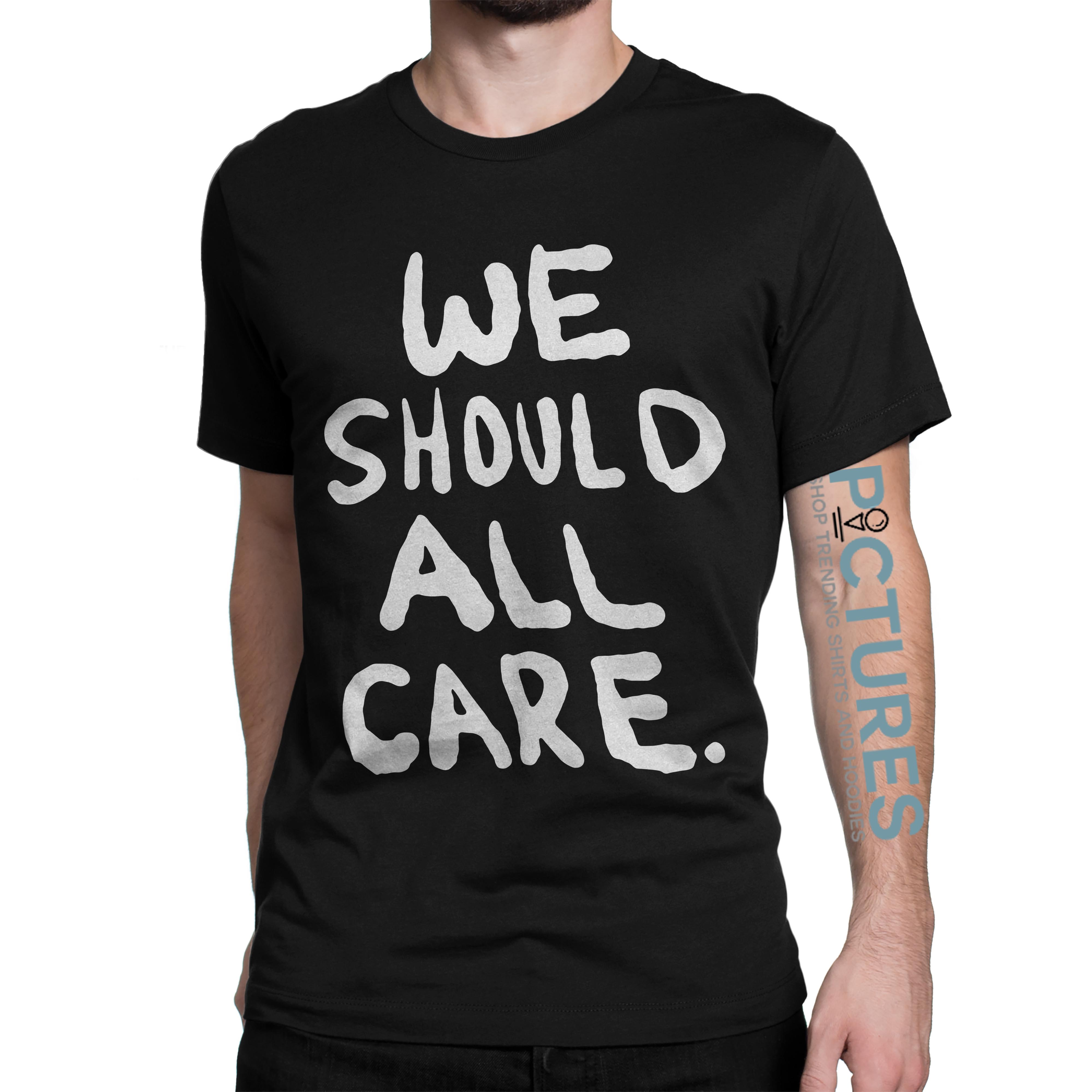 We should all care shirt