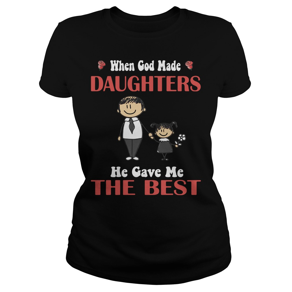 When God made Daughters He gave me the best Ladies tee