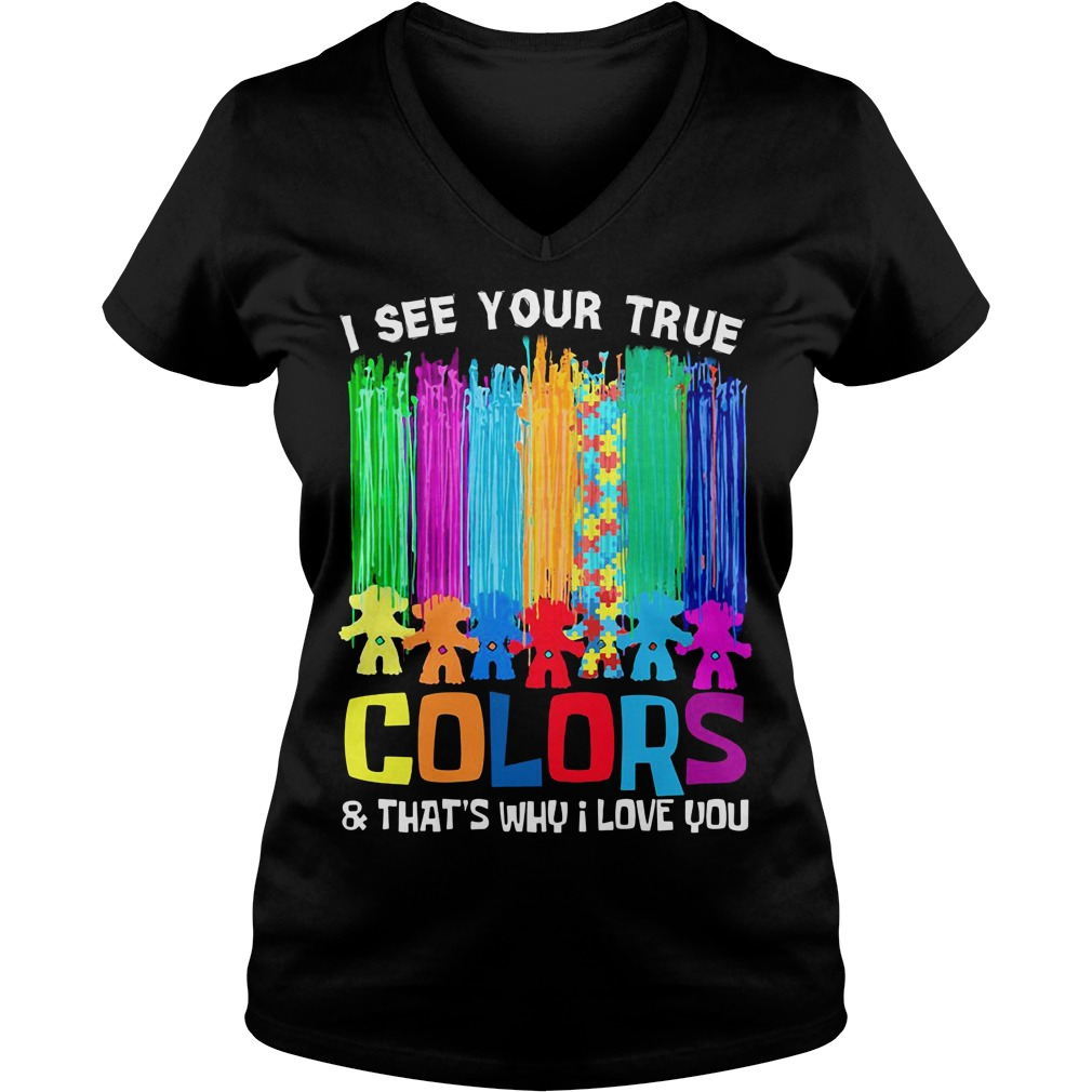 Autism I see your true colors and that's why I love you V-neck