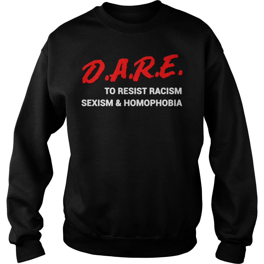 DARE To Resist Racism Sexism and Homophobia Sweater