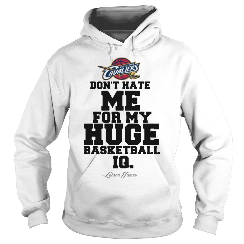 Don't hate me for my huge basketball IQ Lebron James Hoodie