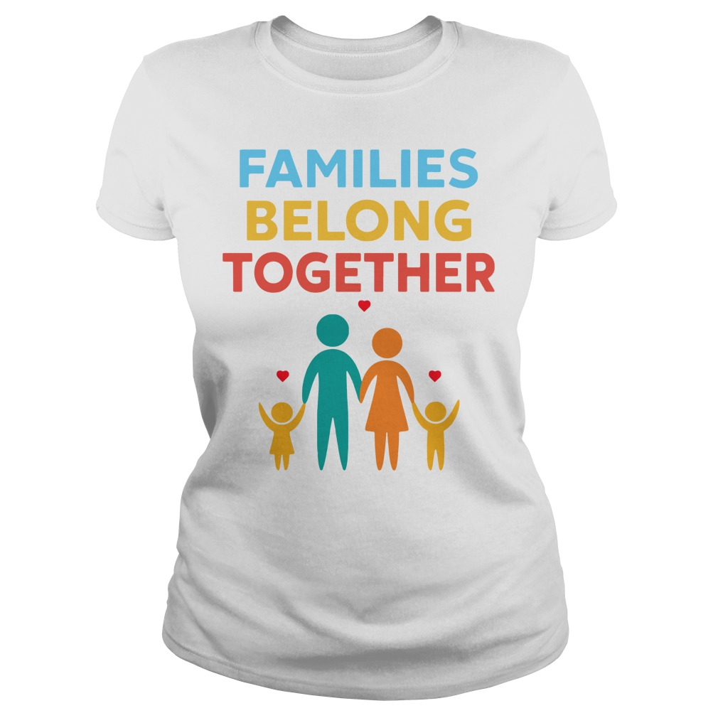 Families Belong Together Immigration March Ladies tee