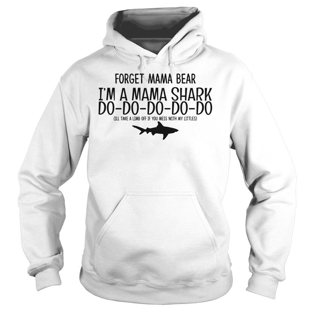 Forget Mama bear I'm a Mama Shark Do-Do-Do-Do-Do Hoodie