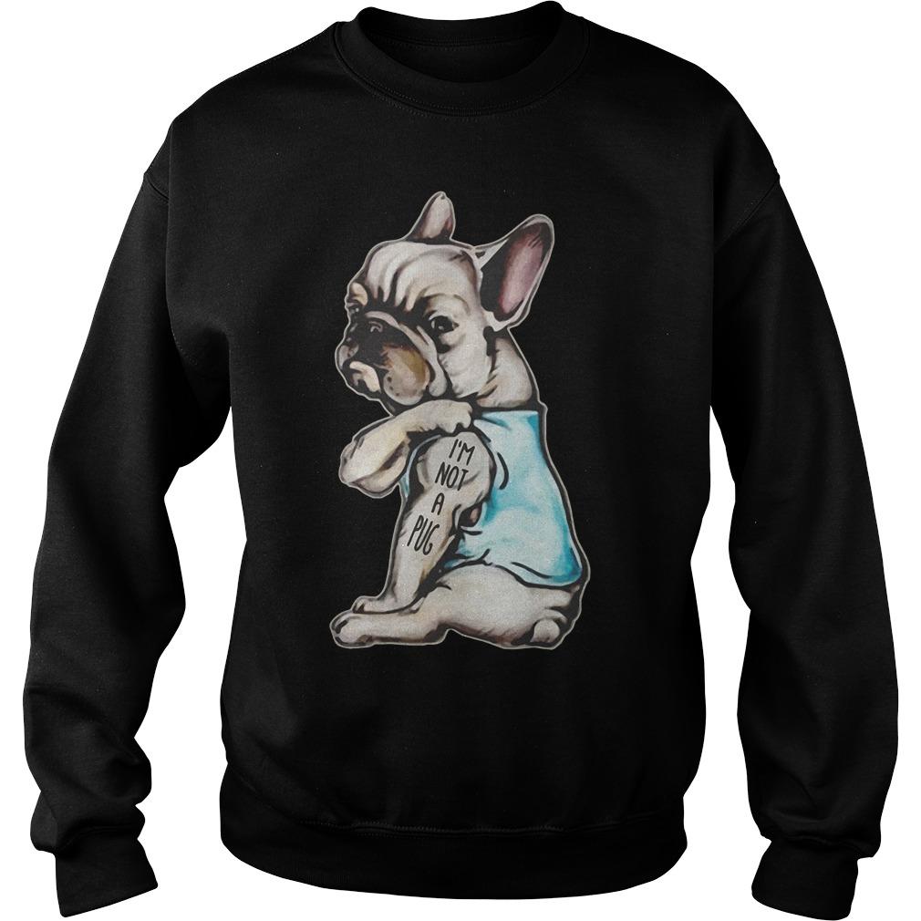 Frenchie I'm Not A Pug shirt